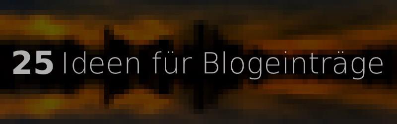 [Tipps] 25 Themen für Blogeinträge