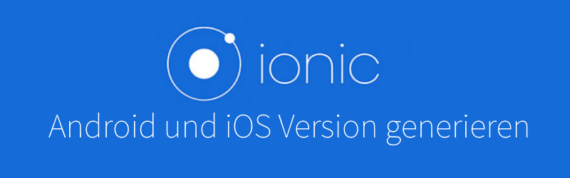 Ionic – Native Versionen generieren