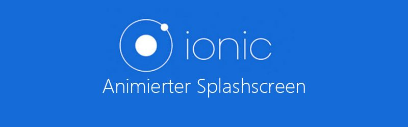 Ionic 2 – Animierter Splashscreen