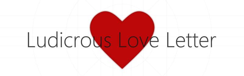 Ludicrous Love Letter – fertig